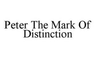 PETER THE MARK OF DISTINCTION