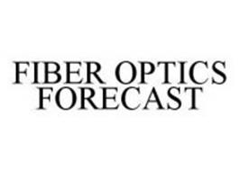 FIBER OPTICS FORECAST