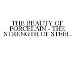 THE BEAUTY OF PORCELAIN - THE STRENGTH OF STEEL