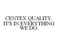 CENTEX QUALITY. IT'S IN EVERYTHING WE DO.