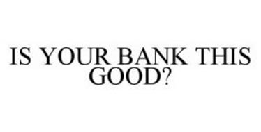 IS YOUR BANK THIS GOOD?