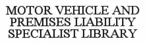 MOTOR VEHICLE AND PREMISES LIABILITY SPECIALIST LIBRARY