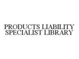 PRODUCTS LIABILITY SPECIALIST LIBRARY