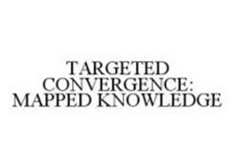 TARGETED CONVERGENCE: MAPPED KNOWLEDGE