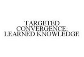 TARGETED CONVERGENCE: LEARNED KNOWLEDGE