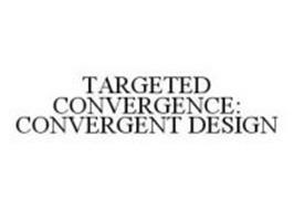 TARGETED CONVERGENCE: CONVERGENT DESIGN
