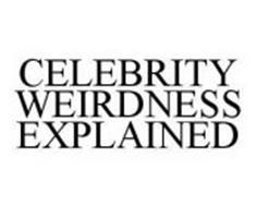 CELEBRITY WEIRDNESS EXPLAINED
