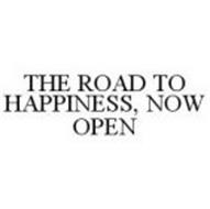 THE ROAD TO HAPPINESS, NOW OPEN