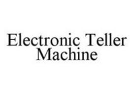 ELECTRONIC TELLER MACHINE