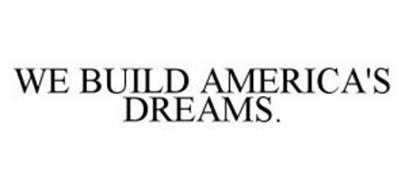 WE BUILD AMERICA'S DREAMS.