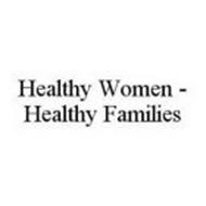 HEALTHY WOMEN - HEALTHY FAMILIES