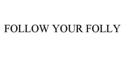 FOLLOW YOUR FOLLY
