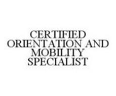 CERTIFIED ORIENTATION AND MOBILITY SPECIALIST