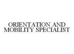ORIENTATION AND MOBILITY SPECIALIST