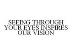 SEEING THROUGH YOUR EYES INSPIRES OUR VISION