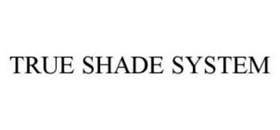 TRUE SHADE SYSTEM