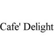 CAFE' DELIGHT