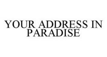 YOUR ADDRESS IN PARADISE