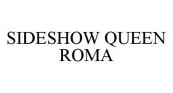 SIDESHOW QUEEN ROMA