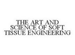 THE ART AND SCIENCE OF SOFT TISSUE ENGINEERING
