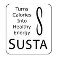 S SUSTA TURNS CALORIES INTO HEALTHY ENERGY