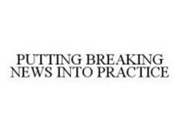 PUTTING BREAKING NEWS INTO PRACTICE