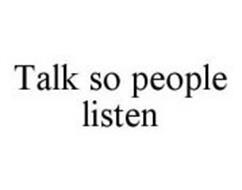 TALK SO PEOPLE LISTEN