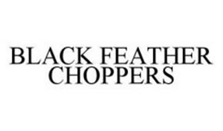 BLACK FEATHER CHOPPERS