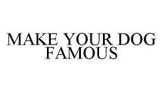 MAKE YOUR DOG FAMOUS