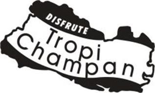 DISFRUTE TROPI CHAMPAN