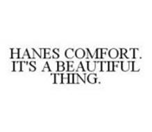 HANES COMFORT.  IT'S A BEAUTIFUL THING.