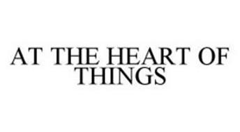 AT THE HEART OF THINGS