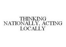 THINKING NATIONALLY, ACTING LOCALLY