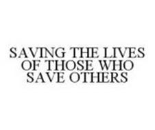 SAVING THE LIVES OF THOSE WHO SAVE OTHERS