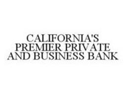 CALIFORNIA'S PREMIER PRIVATE AND BUSINESS BANK