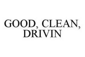 GOOD, CLEAN, DRIVIN