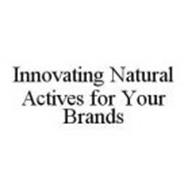 INNOVATING NATURAL ACTIVES FOR YOUR BRANDS