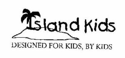 ISLAND KIDS DESIGNED FOR KIDS, BY KIDS
