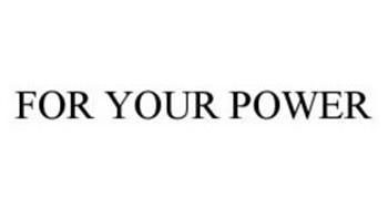 FOR YOUR POWER
