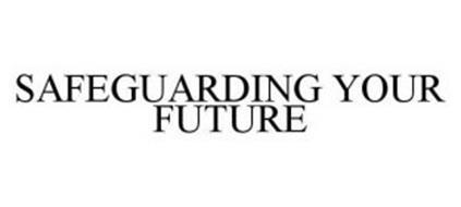 SAFEGUARDING YOUR FUTURE