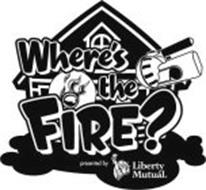 WHERE'S THE FIRE? PRESENTED BY LIBERTY MUTUAL.