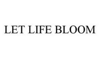 LET LIFE BLOOM