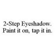 2-STEP EYESHADOW. PAINT IT ON, TAP IT IN.
