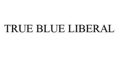 TRUE BLUE LIBERAL