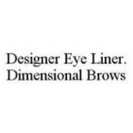 DESIGNER EYE LINER.  DIMENSIONAL BROWS