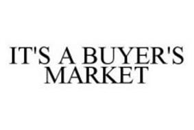 IT'S A BUYER'S MARKET