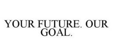 YOUR FUTURE. OUR GOAL.