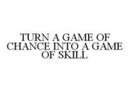 TURN A GAME OF CHANCE INTO A GAME OF SKILL