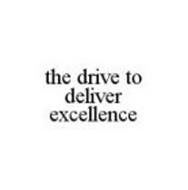 THE DRIVE TO DELIVER EXCELLENCE