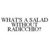 WHAT'S A SALAD WITHOUT RADICCHIO?